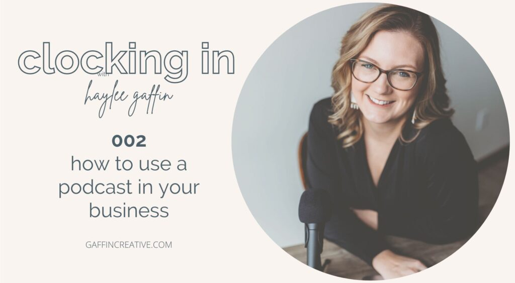 How to Use a Podcast in Your Business Podcast Episode Graphic for Clocking In with Haylee Gaffin