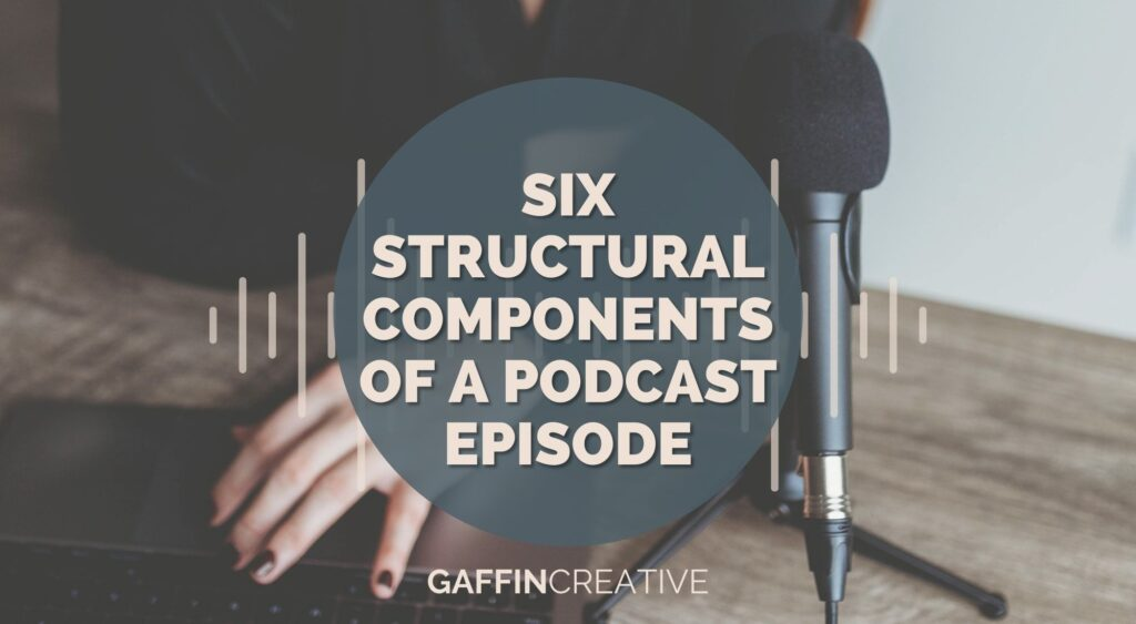 Six Structural Components of A Podcast Episode
