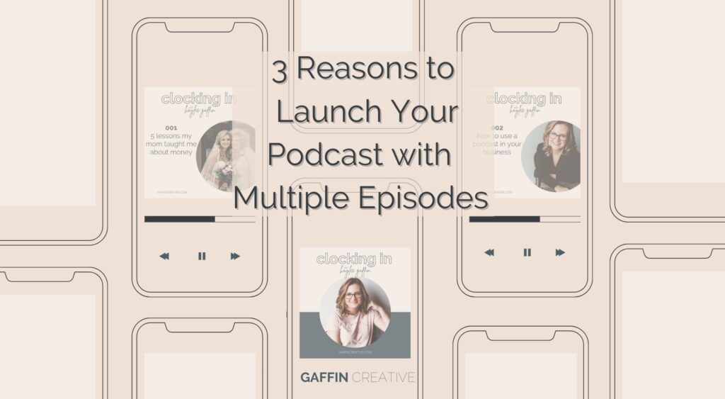 Three reasons to launch your podcast with multiple episodes!