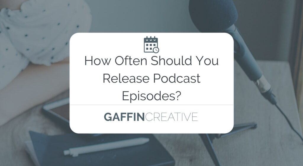 How often should you release podcast episodes?