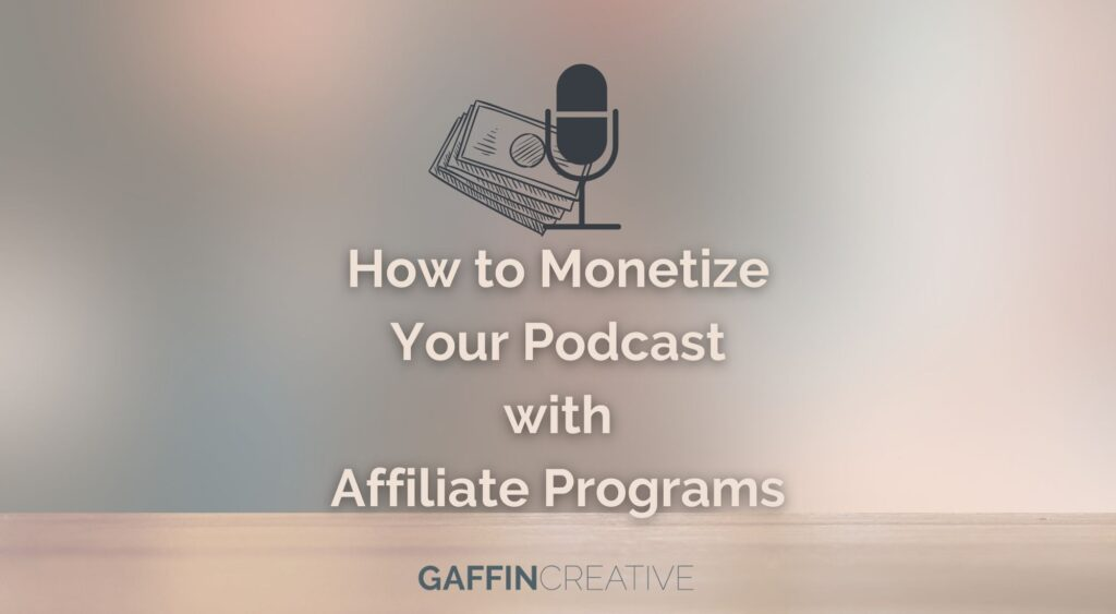 How to Monetize Your podcast with affiliate programs