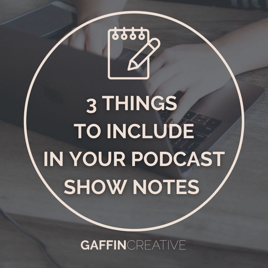 3 Things to Include in Your Podcast Show Notes
