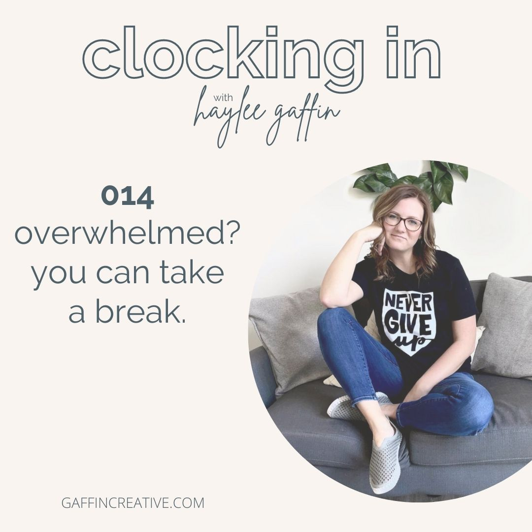 Episode 014: Overwhelmed? You Can Take A Break