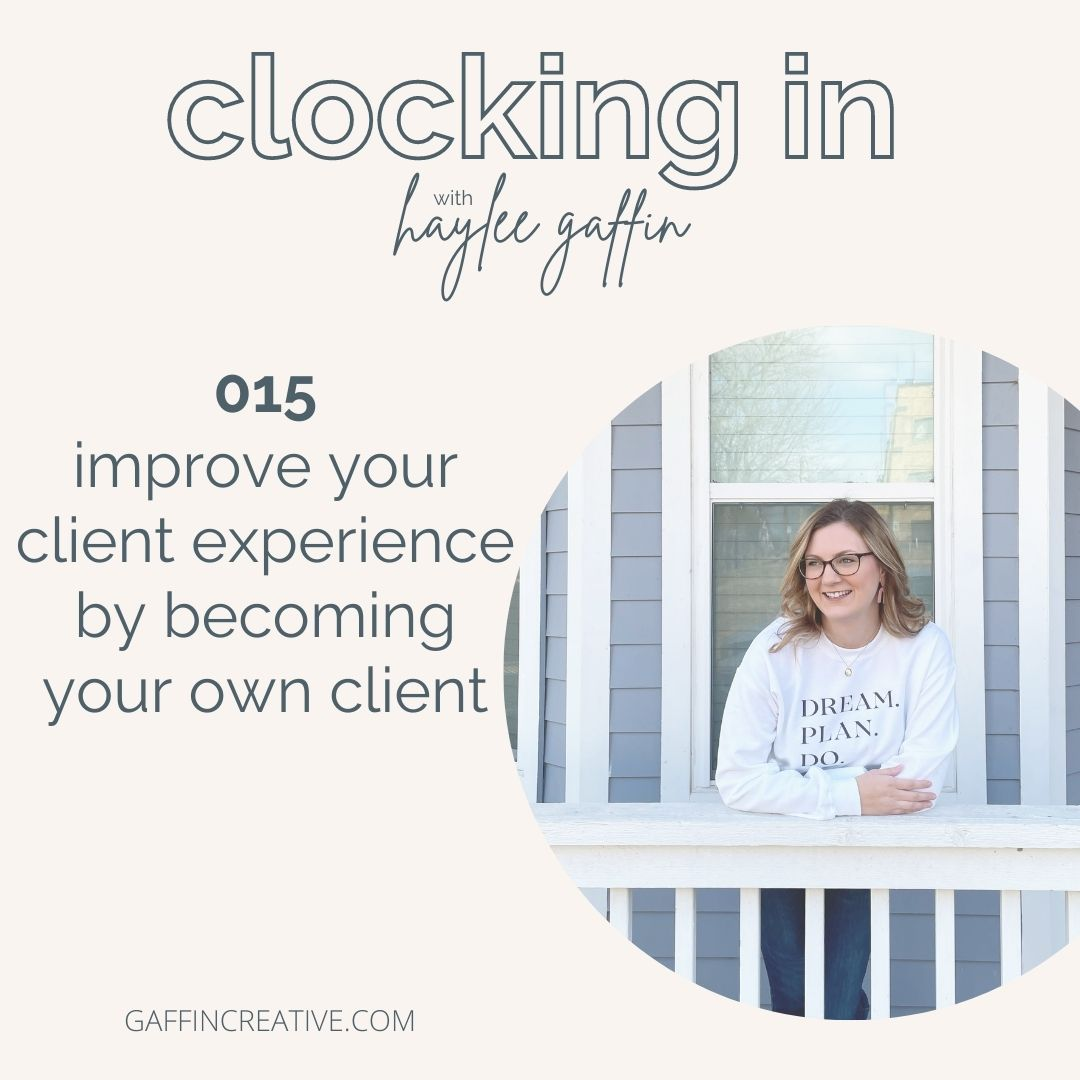 Episode 015: Improve Your Client Experience By Becoming Your Own Client