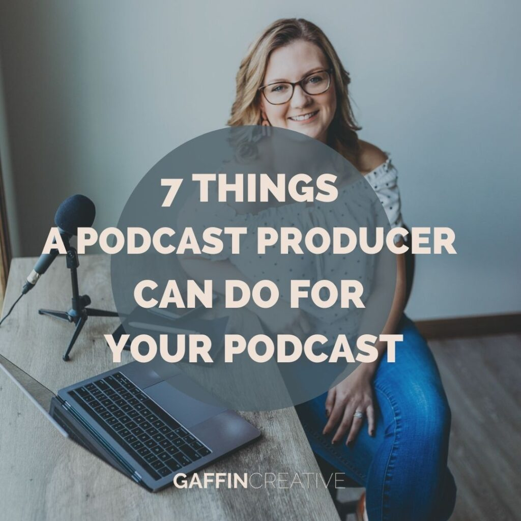 7 Things a Podcast Producer Can Do for Your Podcast