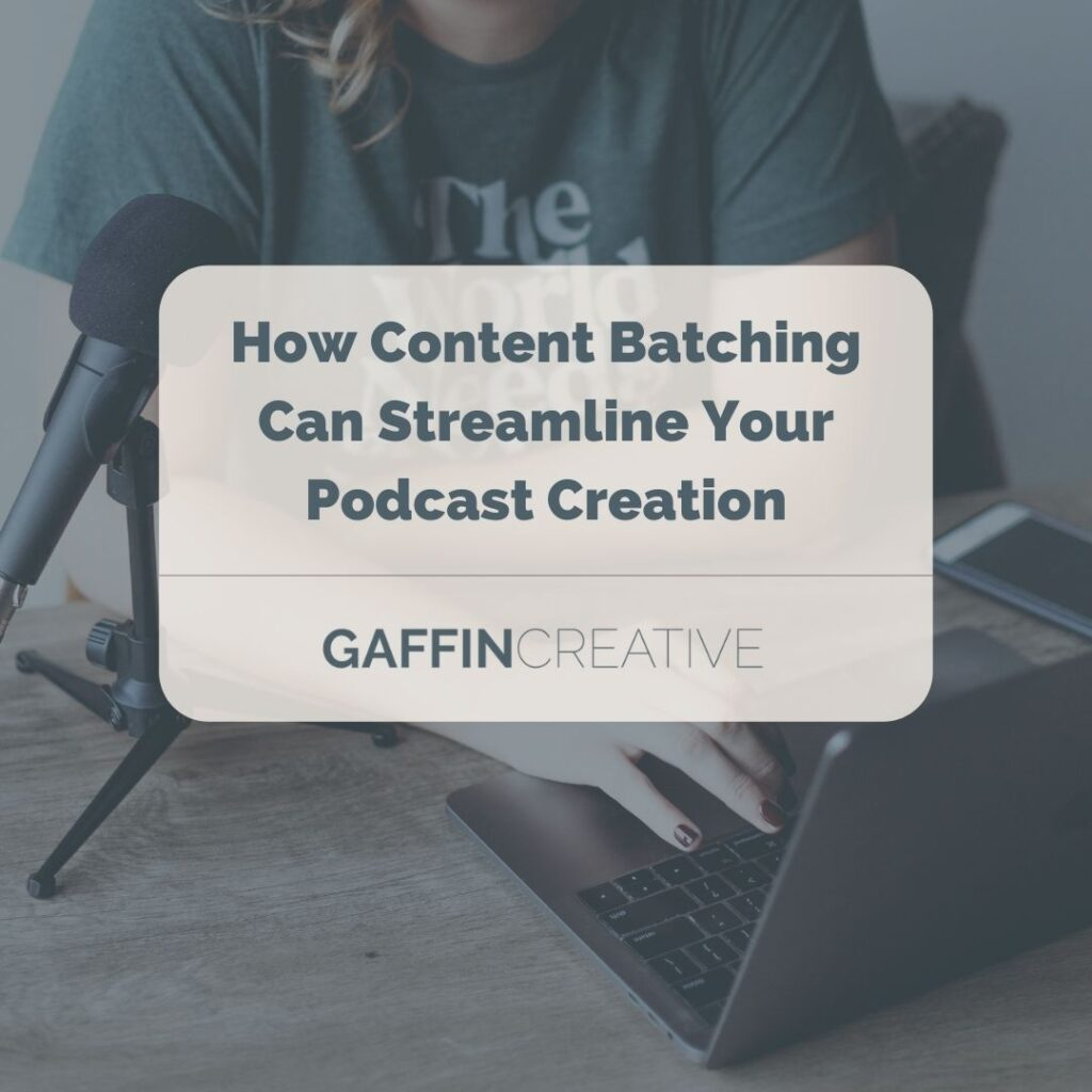 how content batching can streamline your podcast creation-gaffin creative