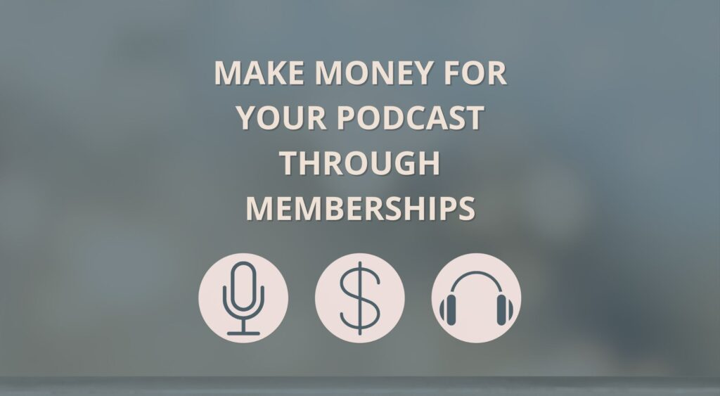 make money for your podcast through memberships