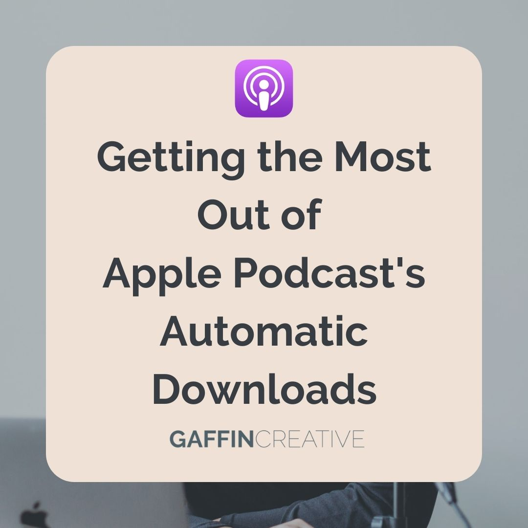Getting the Most Out of Apple Podcast's Automatic Downloads